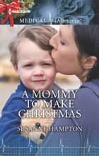 A Mommy to Make Christmas ebook by Susanne Hampton