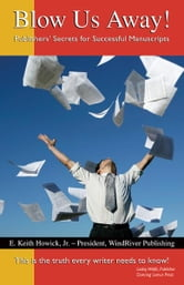 Blow Us Away! Publishers' Secrets for Successful Manuscripts ebook by JB Howick