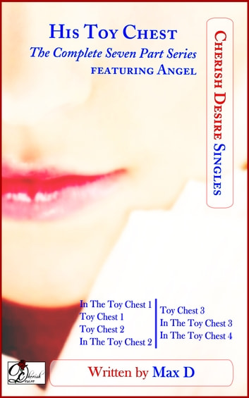 His Toy Chest (The Complete Seven Part Series) featuring Angel ebook by Max D