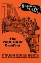 The Paul Cain Omnibus - Every Crime Story and the Novel Fast One as Originally Published ebook by Paul Cain, Boris Dralyuk, Keith Alan Deutsch