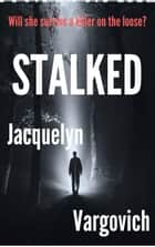 Stalked - The Stalker Series, #1 ebook by Jacquelyn Vargovich