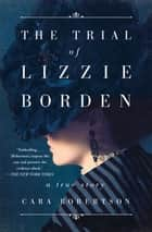 The Trial of Lizzie Borden ebook by Cara Robertson