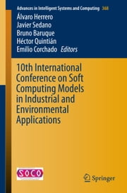 10th International Conference on Soft Computing Models in Industrial and Environmental Applications ebook by Álvaro Herrero,Javier Sedano,Bruno Baruque,Héctor Quintián,Emilio Corchado