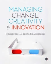 Managing Change, Creativity and Innovation ebook by Professor Patrick Dawson,Costas Andriopoulos