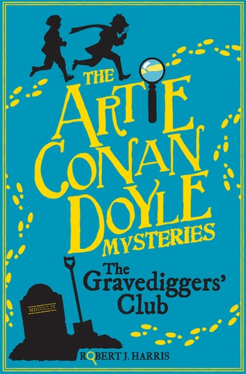 Artie Conan Doyle and the Gravediggers' Club ebook by Robert J. Harris