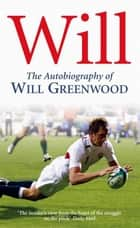 Will - The Autobiography of Will Greenwood ebook by Will Greenwood