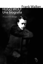 Hugo Wolf. Una biografia ebook by Frank Walker