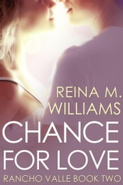 Chance for Love - Rancho Valle, #2 ebook by Reina M. Williams