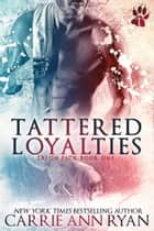 Tattered Loyalties ebook by Carrie Ann Ryan