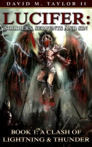 Lucifer: Soldiers, Serpents & Sin Book 1 - A Clash of Lightning and Thunder - Secrets of The Realm, #1 ebook by DAVID M TAYLOR II