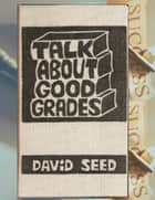 Talk About Good Grades ebook by David Seed