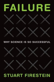 Failure - Why Science Is So Successful ebook by Stuart Firestein