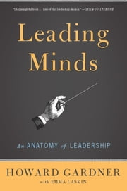Leading Minds - An Anatomy Of Leadership ebook by Howard E. Gardner,Emma Laskin