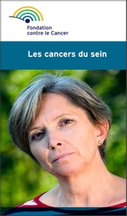 Les cancers du sein - Une brochure de la Fondation contre le Cancer ebook by Fondation contre le cancer