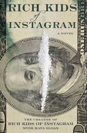 Rich Kids of Instagram - A Novel ebook by The Creator of Rich Kids of Instagram,Maya Sloan