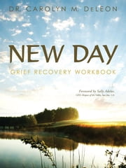 New Day: Grief Recovery Workbook ebook by DeLeon, Carolyn M.
