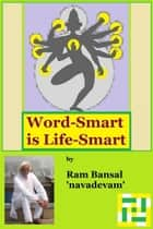 Word-Smart is Life-Smart ebook by Ram Bansal