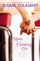 Keep Holding On ebook by Susane Colasanti