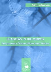 Shadows in the Mirror: Extrasensory Observations from Nature ebook by Esko Jalkanen