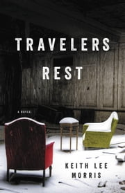 Travelers Rest - A Novel ebook by Keith Lee Morris