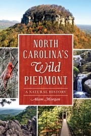 North Carolina's Wild Piedmont - A Natural History ebook by Adam Morgan