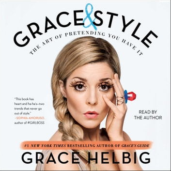 Grace & Style - The Art of Pretending You Have It audiobook by Grace Helbig