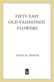 Fifty Easy Old-Fashioned Flowers ebook by Anne M. Zeman