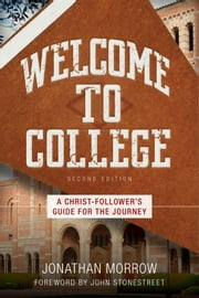Welcome to College 2nd ed - A Christ-Follower's Guide for the Journey ebook by Kobo.Web.Store.Products.Fields.ContributorFieldViewModel