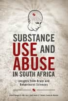 Substance Use and Abuse in South Africa ebook by George Ellis,Dan Stein,Kevin Thomas,Ernesta Meintjes