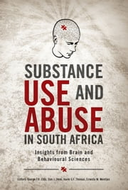 Substance Use and Abuse in South Africa - Insights from Brain and Behavioural Sciences ebook by George Ellis,Dan Stein,Kevin Thomas,Ernesta Meintjes