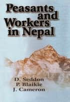 Peasants and Workers in Nepal - 100% Pure Adrenaline ebook by D.Snddon