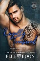 Royally Treasured - Royal Sons MC, #4 ebook by Elle Boon