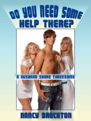 Do You Need Some Help With That? A Very Rough Husband Share FFM Threesome With Sexy Nurse ebook by Nancy Brockton