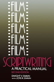 Film Scriptwriting - A Practical Manual ebook by Dwight V Swain,Joye R Swain