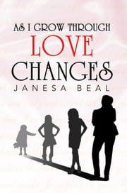 AS I GROW THROUGH LOVE CHANGES ebook by Janesa Beal
