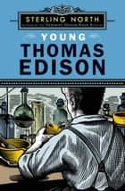 Young Thomas Edison eBook by Sterling North
