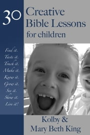 Creative Bible Lessons for Children ebook by Kolby & Mary Beth King