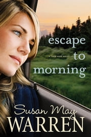 Escape to Morning ebook by Susan May Warren