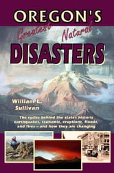 Oregon's Greatest Natural Disasters ebook by William Sullivan