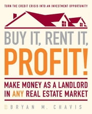 Buy It, Rent It, Profit! - Make Money as a Landlord in ANY Real Estate Market ebook by Kobo.Web.Store.Products.Fields.ContributorFieldViewModel