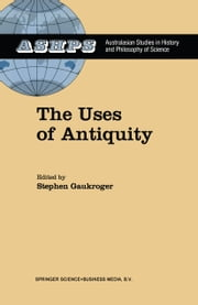 The Uses of Antiquity - The Scientific Revolution and the Classical Tradition ebook by Stephen Gaukroger