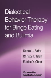 Dialectical Behavior Therapy for Binge Eating and Bulimia ebook by MD Debra L. Safer, MD,PhD Christy F. Telch,PhD Eunice Y. Chen, PhD,Marsha M. Linehan, PhD, ABPP