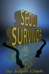 Seoul Survivor; Gangnam Style: A Viral Phenomenon ebook by Justin Clark