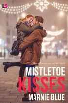 Mistletoe Kisses ebook by Marnie Blue