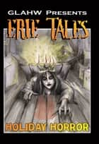 Erie Tales, VIII: Holiday Horror ebook by Great Lakes Association of Horror Writers