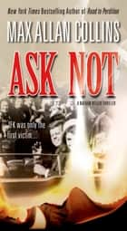 Ask Not ebook by Max Allan Collins