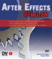 After Effects @ Work - DV Expert Series ebook by Richard Harrington