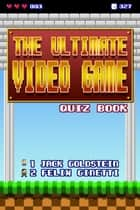 The Ultimate Video Game Quiz Book ebook by Jack Goldstein