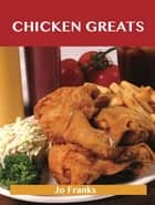 Chicken Greats: Delicious Chicken Recipes, The Top 100 Chicken Recipes ebook by Franks Jo