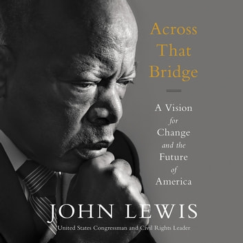 Across That Bridge - A Vision for Change and the Future of America audiobook by John Lewis